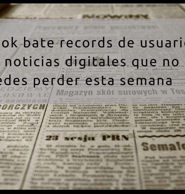 facebook bate records y otras noticias digitales