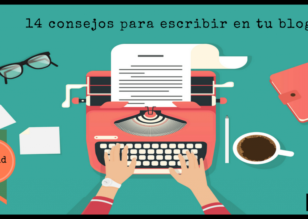 Marca Personal: 14 consejos para escribir en tu blog [Guía Práctica]