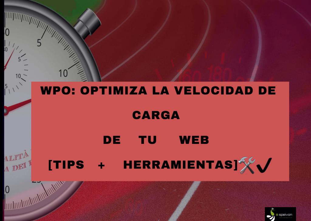 WPO: Optimiza la velocidad de carga de tu web ? [Tips + herramientas]