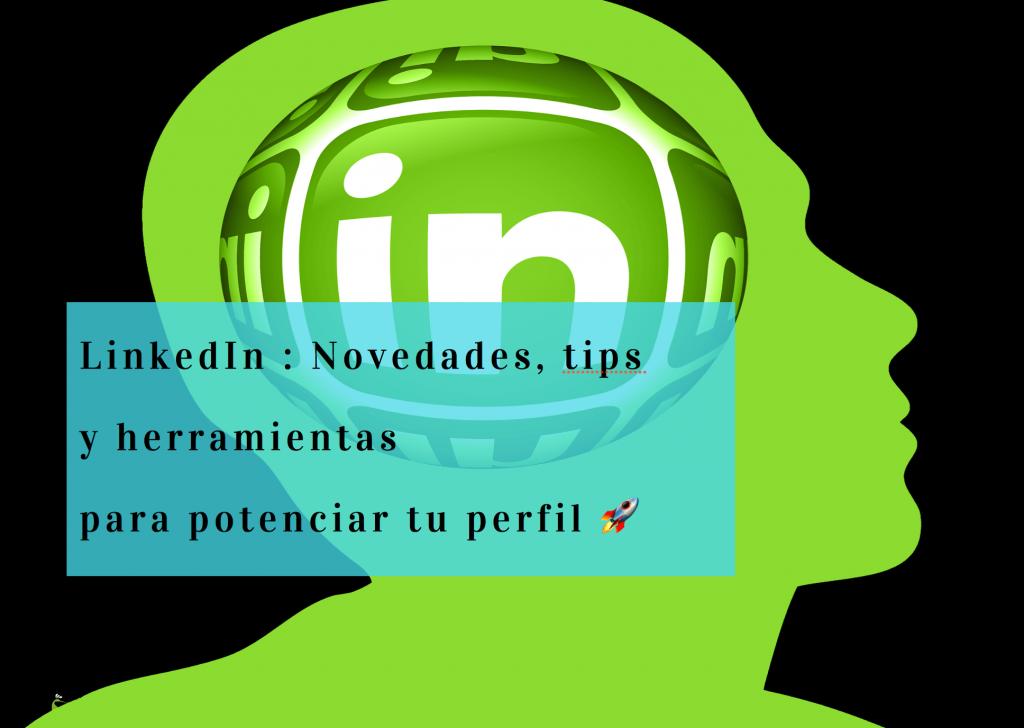 Novedades, tips y herramientas para potenciar tu perfil de LinkedIn ?