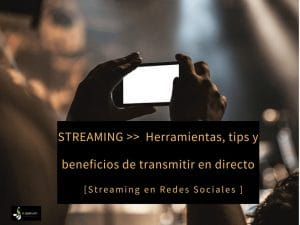 Streaming: Beneficios de transmitir en Directo [estrategia en RRSS]