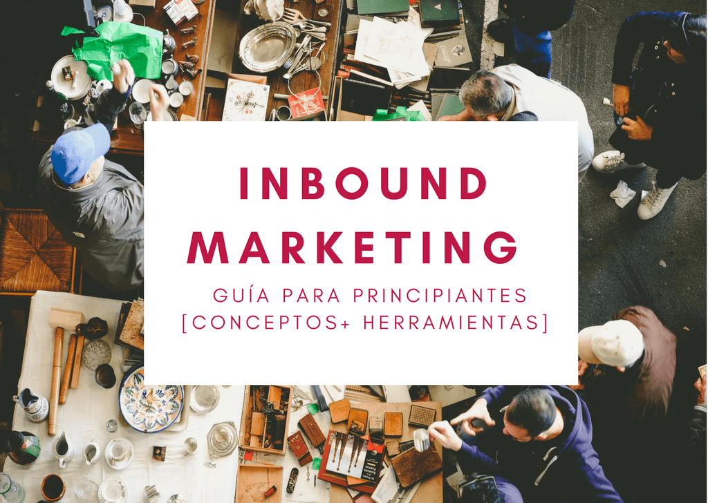 Inbound Marketing: Guía para principiantes [Metodología+Herramientas]