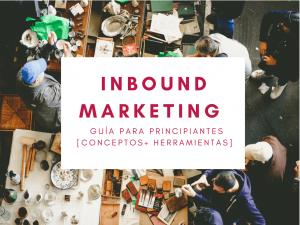 Lee más sobre el artículo Inbound Marketing: Guía para principiantes [Metodología+Herramientas]