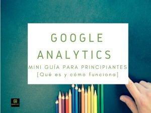 Google Analytics: Guía para principiantes [Qué es y cómo funciona]
