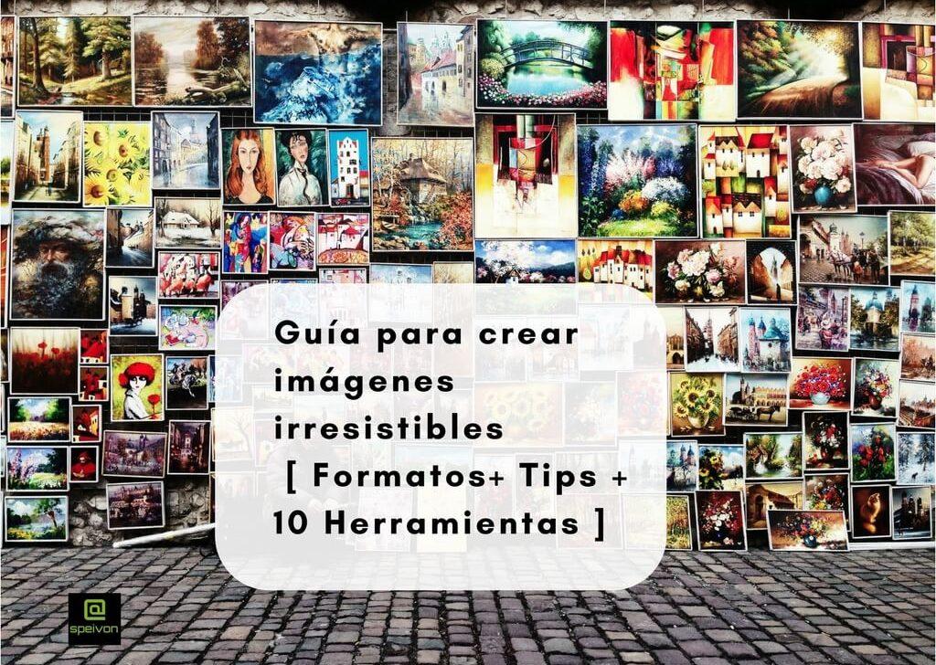 Guía para crear imágenes irresistibles  [ Formatos+ Tips + 10 Herramientas]
