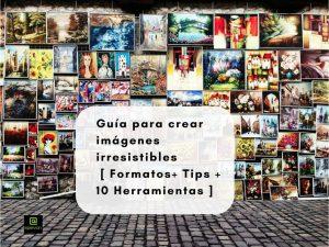 Lee más sobre el artículo Guía para crear imágenes irresistibles  [ Formatos+ Tips + 10 Herramientas]