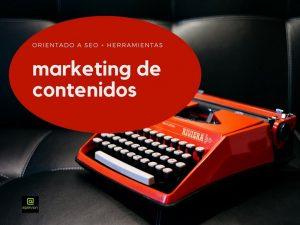 Marketing de contenidos >> [ Orientado a SEO + Herramientas]