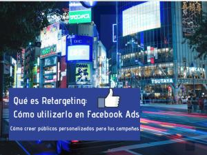 ▷Qué es Retargeting y cómo crear público personalizado para Facebook Ads