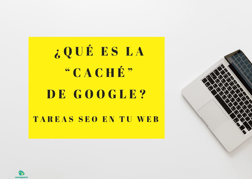 """¿Qué es la """"caché"""" de Google? Tareas SEO en tu web"""