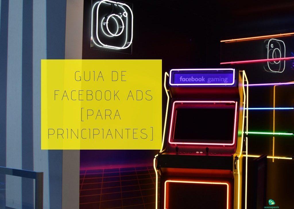▷Guía de Facebook Ads: ¿Cómo funciona y por qué usarlo?
