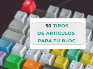 ▶️ 50 tipos de artículos que puedes escribir en tu blog ( I parte)