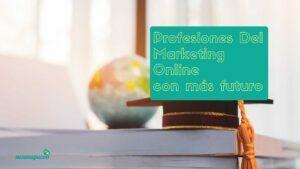 Lee más sobre el artículo Las Profesiones del Marketing Online con más futuro laboral en España